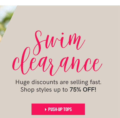 Swim Clearance. Huge discounts are selling fast. Shop styles up to 75% OFF! Shop Push-Up Tops.
