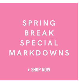 Shop our Spring Break special markdowns.