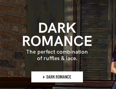 Dark Romance. The perfect combination of ruffles and lace. Shop Dark Romance.