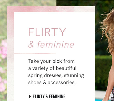 Browse our new Flirty & Feminine  collection.