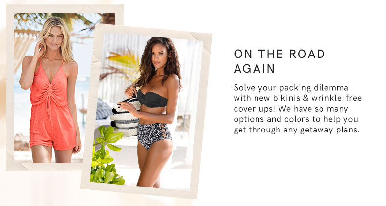 Hit the road with new bikinis and wrinkle-free cover ups!