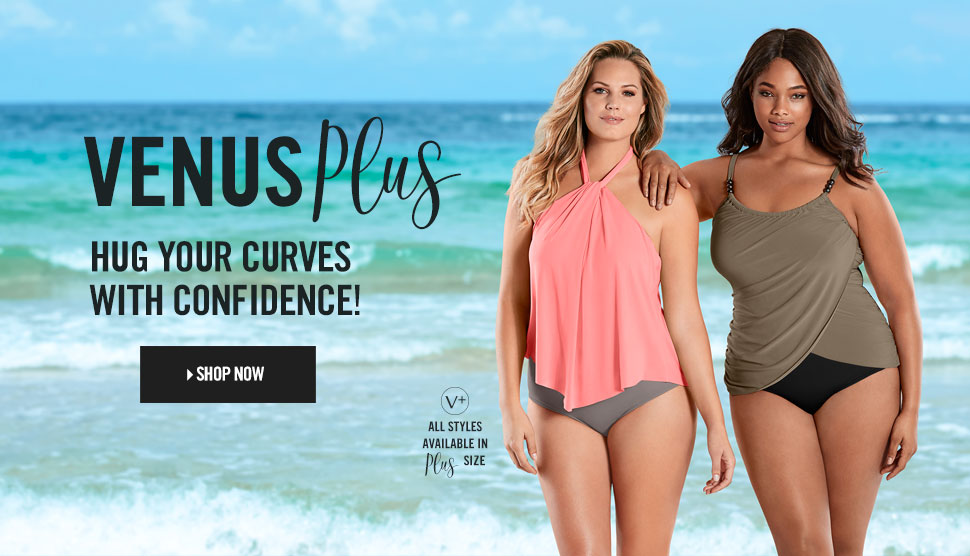 Venus Plus. Hug your curves with confidence.