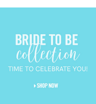 Shop Bride to Be collection. Time to celebrate you!
