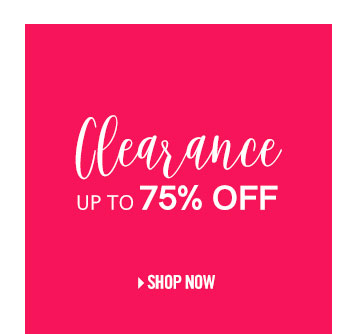 Clearance is up to 75% Off! Shop now.