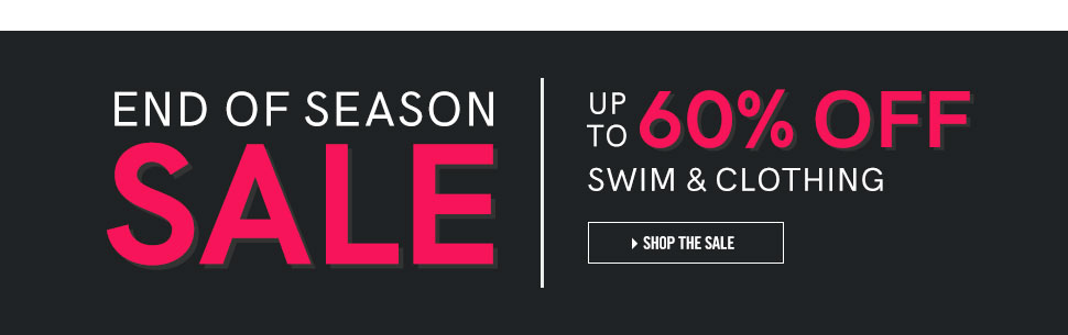 End of Season Sale. Up to 60% OFF swim & clothing.