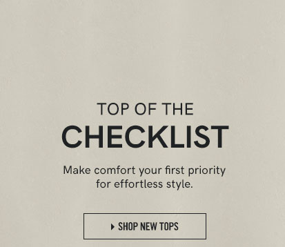 Top of the checklist. Make comfort your first priority for effortless style.