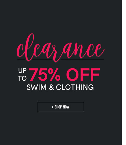 Clearance up to 75% Off Swim & Clothing.