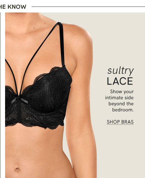 Sultry Lace. Show your intimate side beyond the bedroom. Shop Bras.