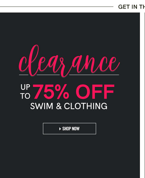 Clearance up to 75% off Swim & Clothing. Shop now.