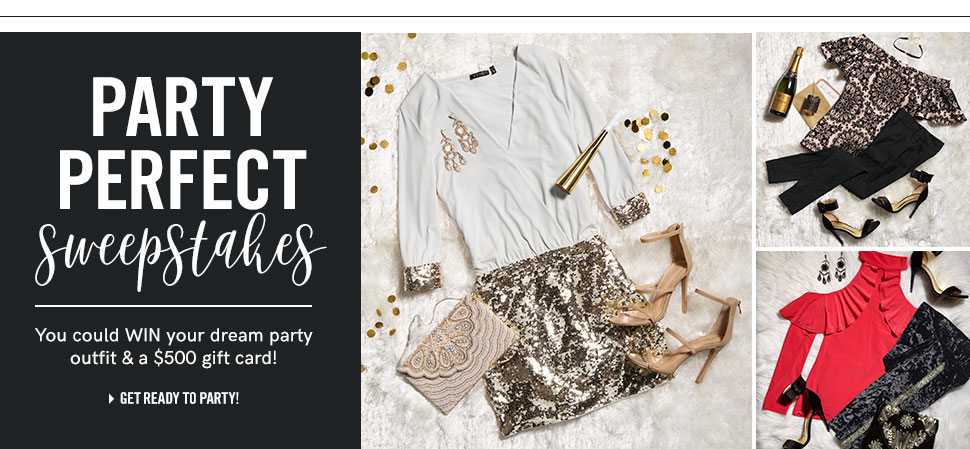 Party Perfect Sweepstakes. You could WIN your dream party outfit & a $500 gift card! Get ready to party!