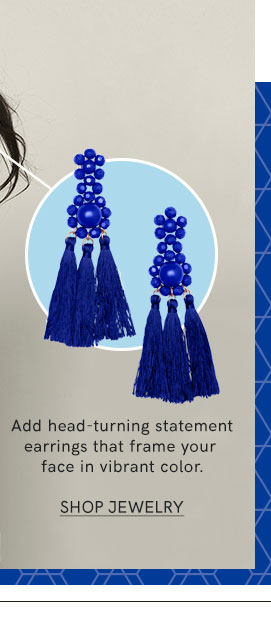 Add head-turning statement earrings that frame your face in vibrant color.