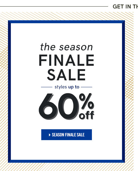 The Season Finale Sale. Styles up to 60% off.