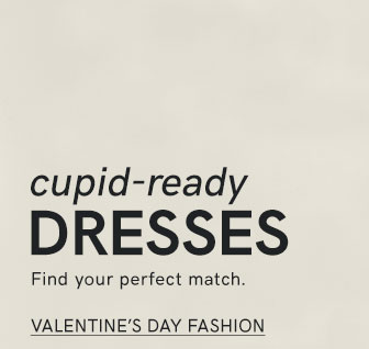 Cupid-ready dresses. Find your perfect match.