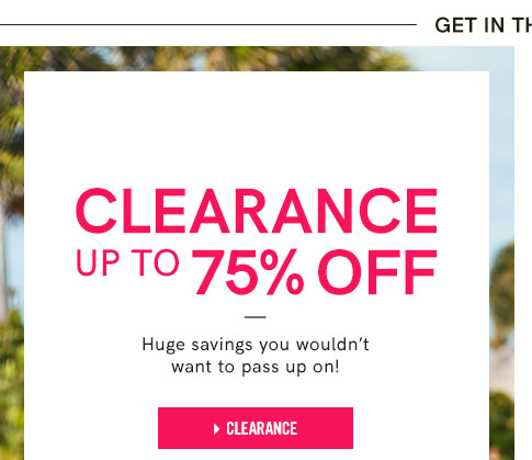Clearance up to 75% off. Huge savings you wouldn't want to pass up on!