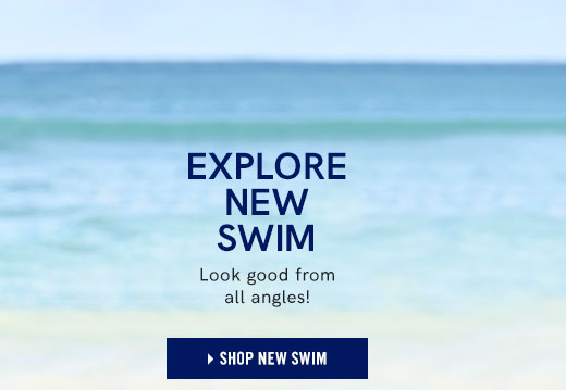 Explore New Swim. Look good from all angles!