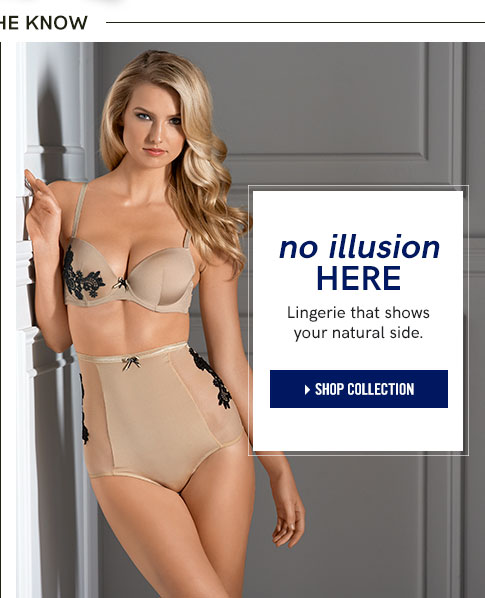 No illusion here. Lingerie that shows your natural side.