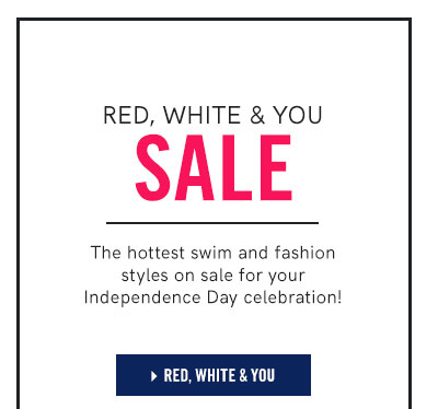 Red, White & You Sale! The hottest swim and fashion styles on sale for your independence Day Celebration.