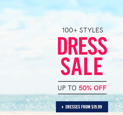 100+ styles. Dress sale. Up to 50% off.