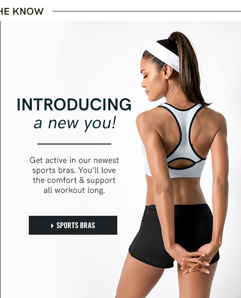 Introducing a new you! Get active in our newest sports bras. You'll love the comfort & support all workout long.