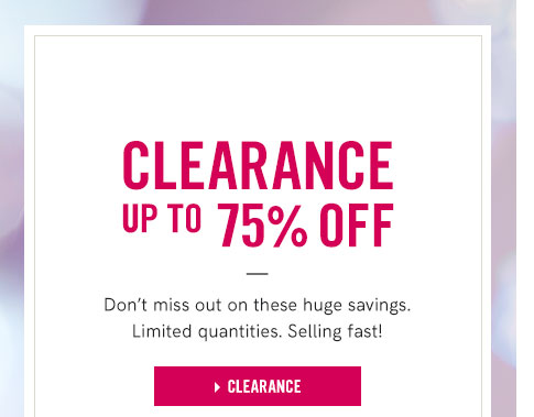 Shop Clearance 75% Off Don't miss out on these huge savings. Limited quanities. Selling fast!