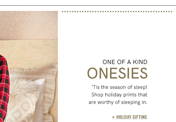 One of a kind onsies. Tis the season of sleep! Shop holiday prints that are worthy of sleeping in.
