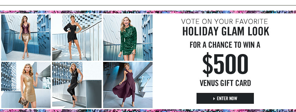 Vote on your favorite Holiday Glam Look for a chance to win a $500 Venus gift card