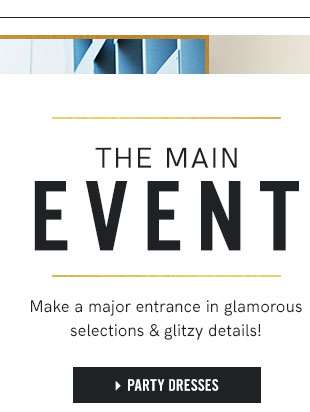 The Main Event Make a major entrance in glamorous selections and glitzy details!