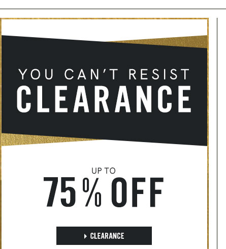 You Can't Resist Clearance Up to 75 Percent Off.