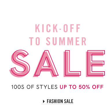 Kick-Off Summer and save up to 50% off in our Fashion Sale!