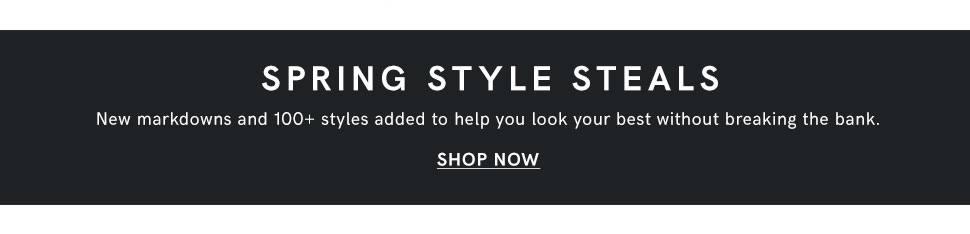 Discover new markdowns with our spring style steals