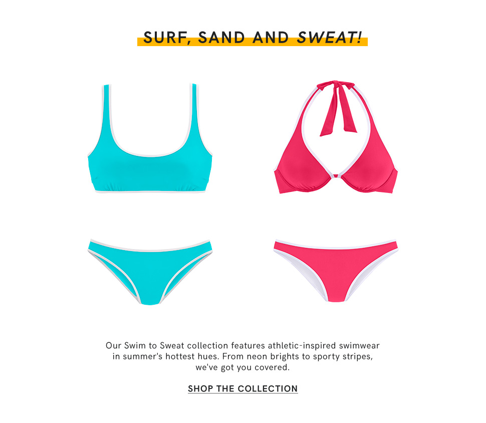 Discover our Swim to Sweat collection.