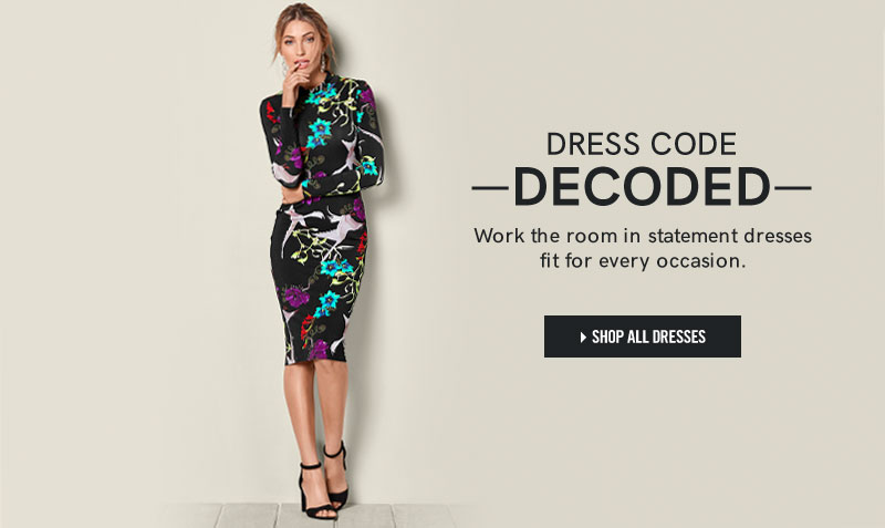 Dress code decoded. Work the room in statement dresses fit for every occasion.SHOP ALL DRESSES