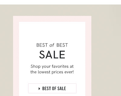 Best of Best Sale Shop your favorites at the lowest prices ever!
