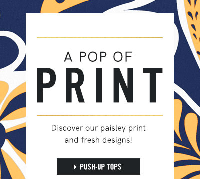 A Pop Of Print Discover our paisley print and fresh designs!