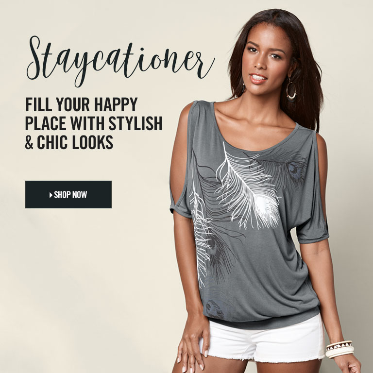 Staycationer. Fill your happy place with stylish & chic looks.