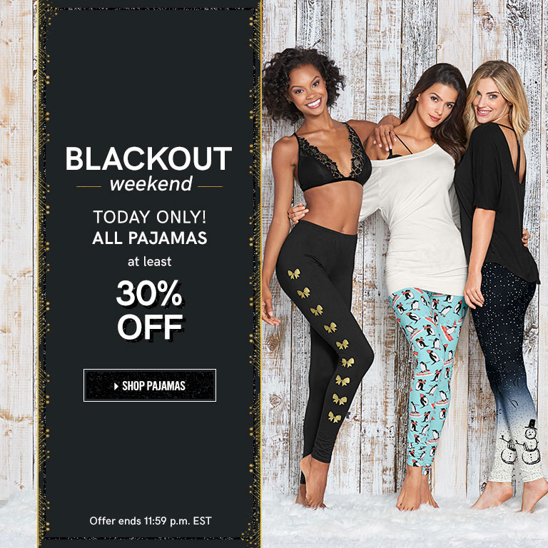 Blackout weekend. Today only! All pajamas at least 30% off.