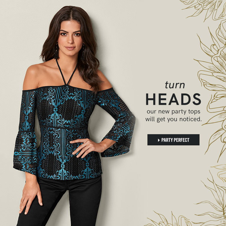Turn heads. Our new party tops will get you noticed.