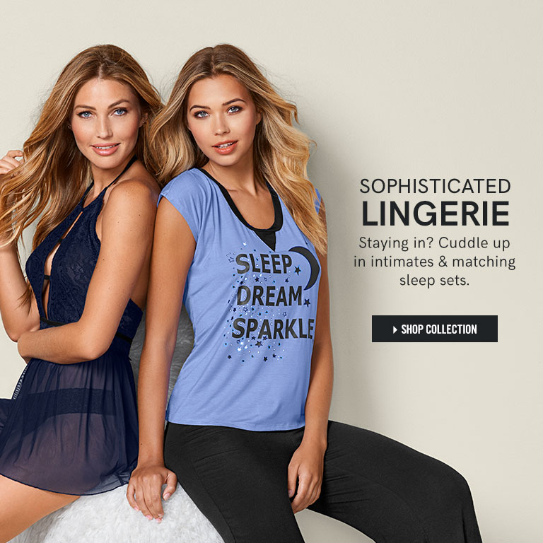 Sophisticated lingerie. Stay in? Cuddle up in intimates & matching sleep sets. Shop Collection.